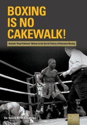 BOXING IS NO CAKEWALK!, Azumah 'Ring Professor' Nelson in the social history of Ghanaian boxing