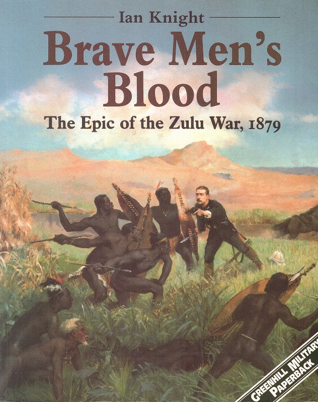 BRAVE MEN'S BLOOD, the epic of the Zulu War, 1879