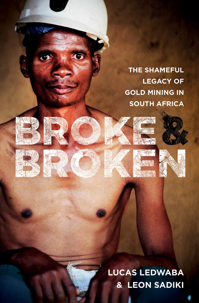BROKE & BROKEN, the shameful legacy of gold mining in South Africa