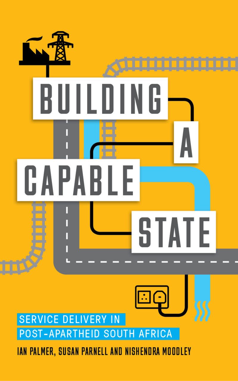 BUILDING A CAPABLE STATE, service delivery in post-apartheid South Africa