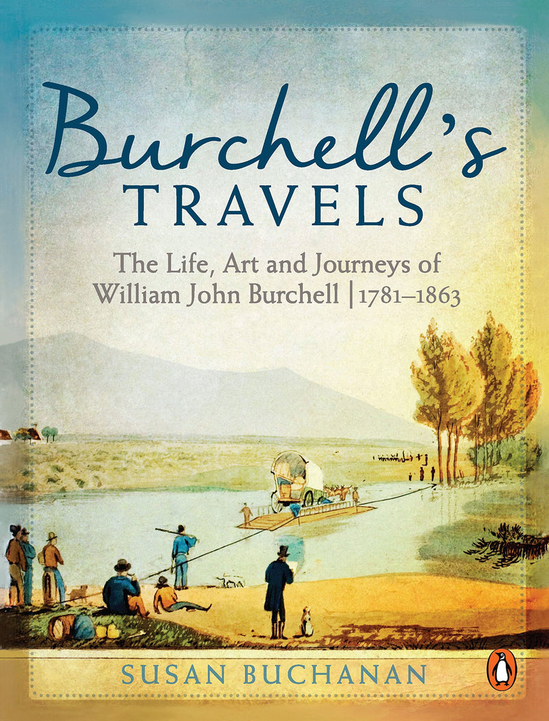 BURCHELL'S TRAVELS, the life, art and journeys of William John Burchell, 1781-1863