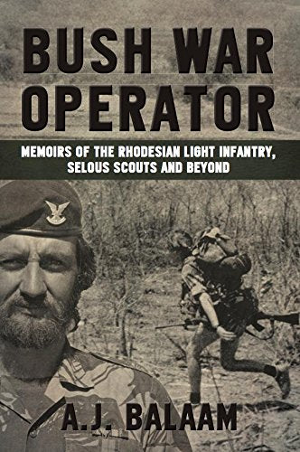 BUSH WAR OPERATOR, memoirs of the Rhodesian Light Infrantry, Selous Scouts and beyond