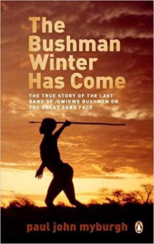THE BUSHMAN WINTER HAS COME, the true story of the last band of /Gwikwe Bushmen on the Great Sand Face