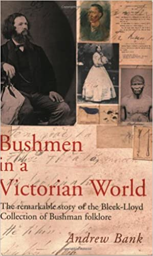 BUSHMEN IN A VICTORIAN WORLD, the remarkable story of the Bleek-Lloyd Collection of Bushman folklore