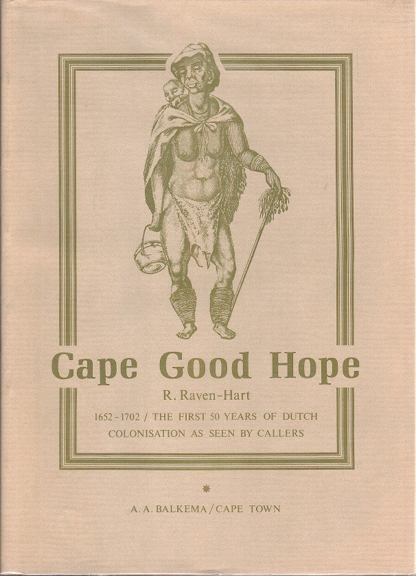 CAPE OF GOOD HOPE 1652-1702, the first fifty years of Dutch Colonisation as seen by callers