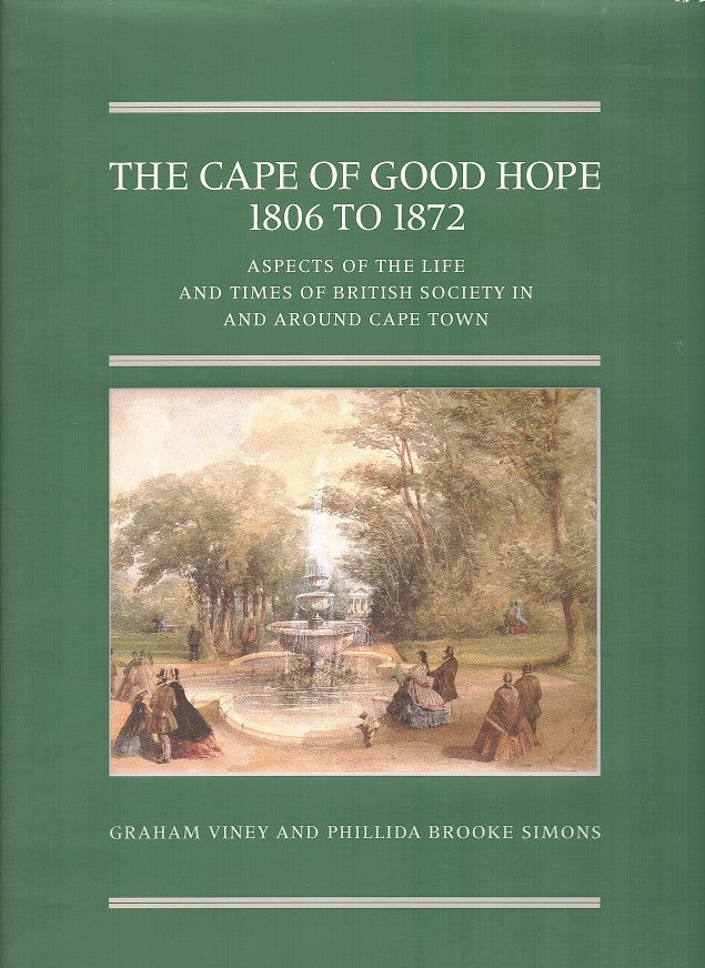THE CAPE OF GOOD HOPE, 1806 to 1872, aspects of the life and times of British society in and around Cape Town