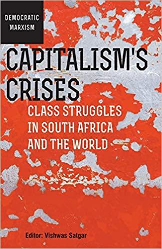 CAPITALISM'S CRISES, class struggles in South Africa and the world