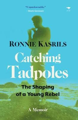 CATCHING TADPOLES, the shaping of a young rebel, a memoir