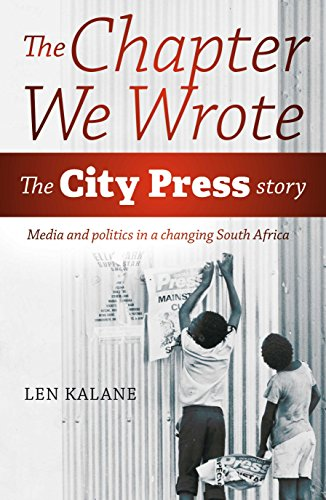 THE CHAPTER WE WROTE, the City Press story, media and politics in a changing South Africa