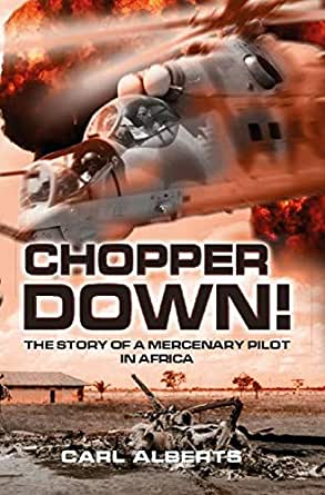 CHOPPER DOWN!, the story of a mercenary pilot in Africa