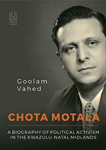 CHOTA MOTALA, a biography of political activism in the KwaZulu-Natal Midlands