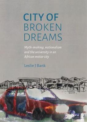CITY OF BROKEN DREAMS, myth-making, nationalism and the university in an African motor city