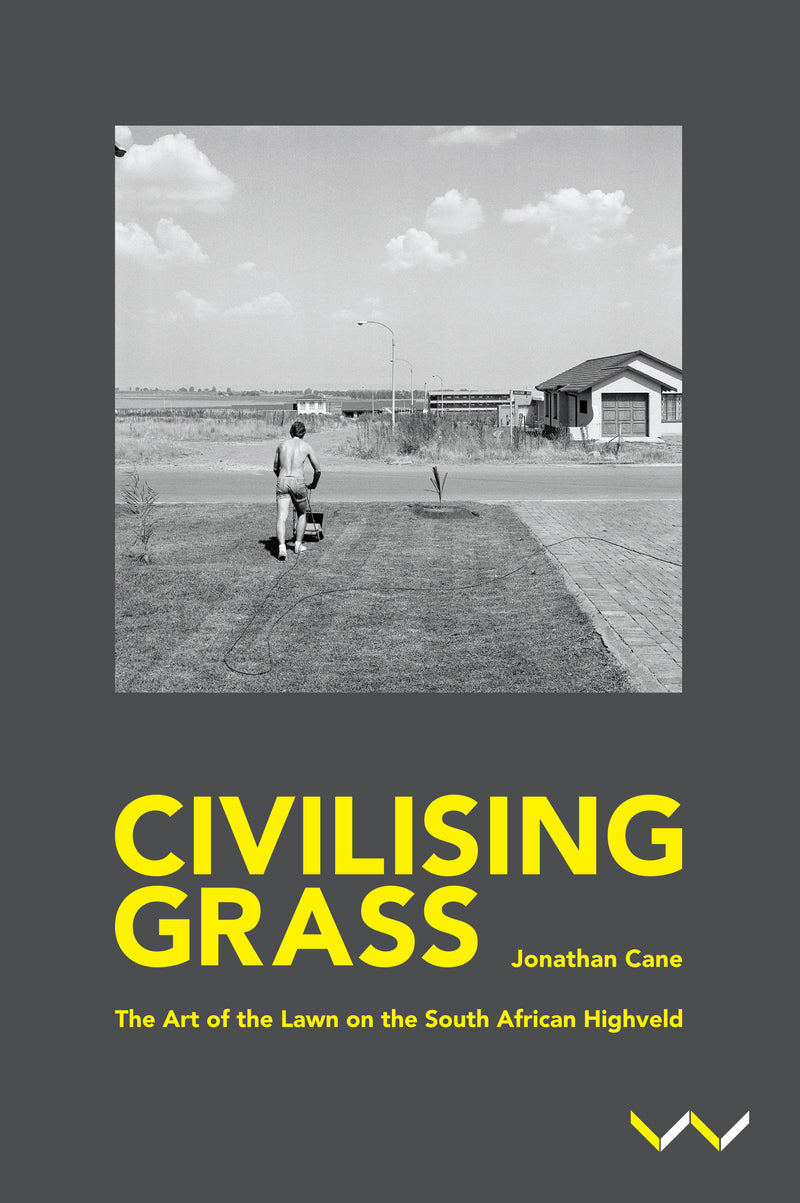CIVILISING GRASS, the art of the lawn on the South African Highveld