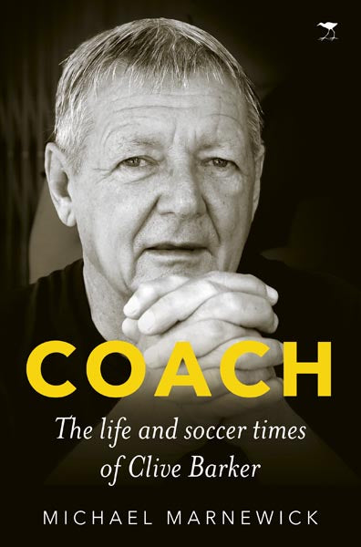 COACH, the life and soccer times of Clive Barker