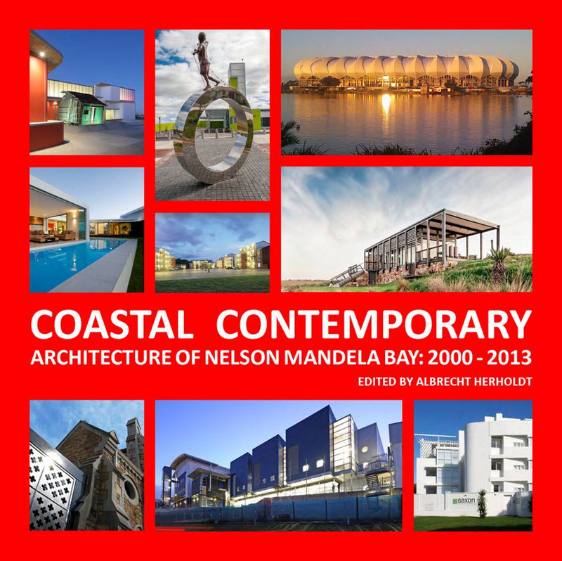 COASTAL CONTEMPORARY, architecture of Nelson Mandela Bay: 2000-2013