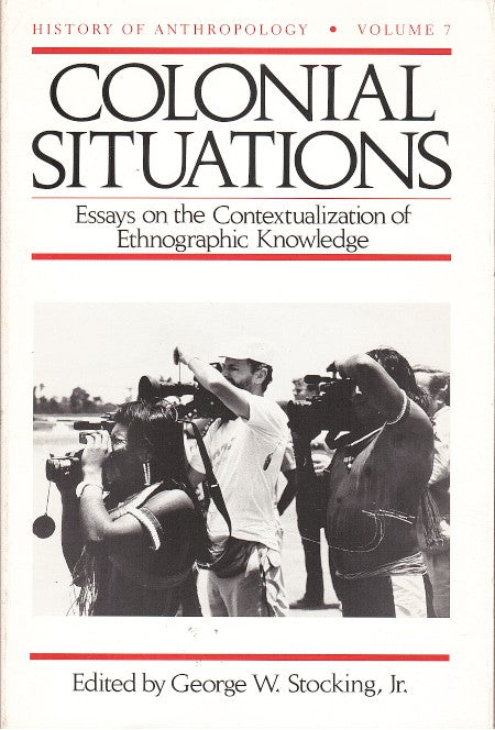 COLONIAL SITUATIONS, essays on the contextualization of ethnographic knowledge