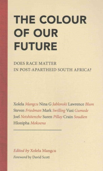 THE COLOUR OF OUR FUTURE, does race matter in post-apartheid South Africa?