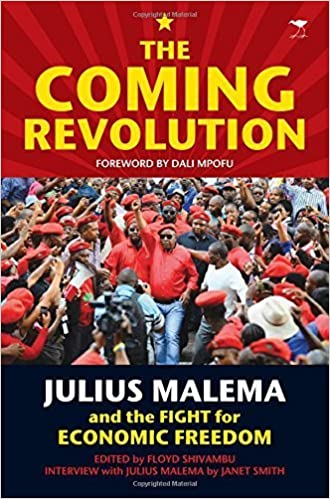 THE COMING REVOLUTION, Julius Malema and the fight for economic freedom