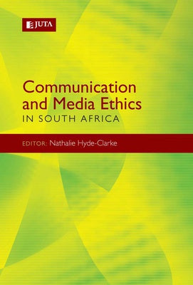 COMMUNICATION AND MEDIA ETHICS IN SOUTH AFRICA