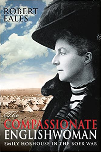 THE COMPASSIONATE ENGLISHWOMAN, Emily Hobhouse in the Boer War