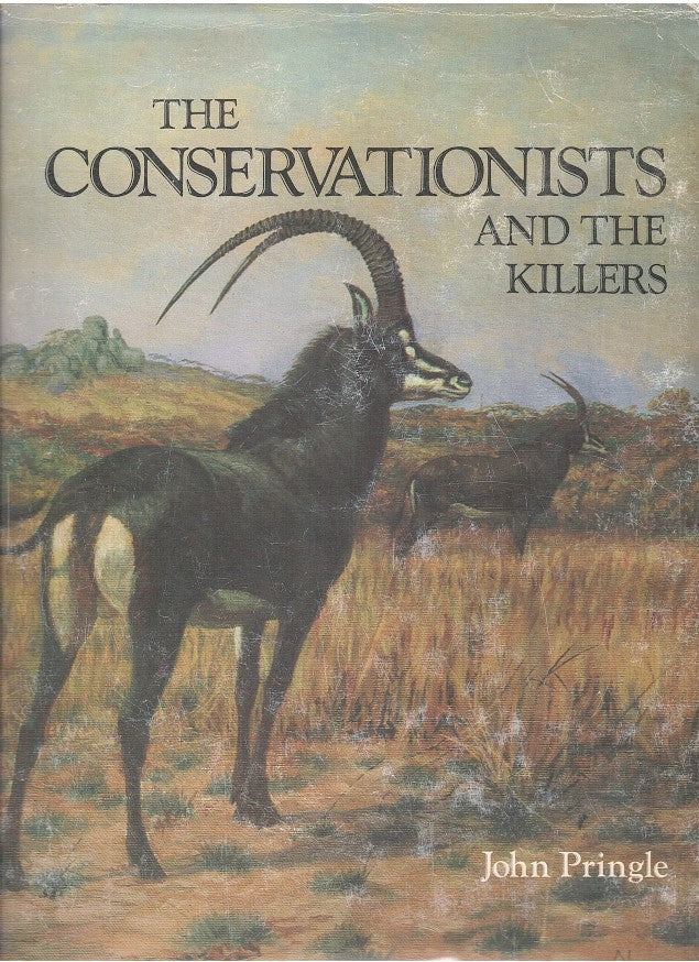 THE CONSERVATIONISTS AND THE KILLERS, the story of game protection and the Wildlife Society of Southern Africa