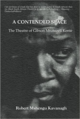 A CONTENDED SPACE, the theatre of Gibson Mtutuzeli Kente