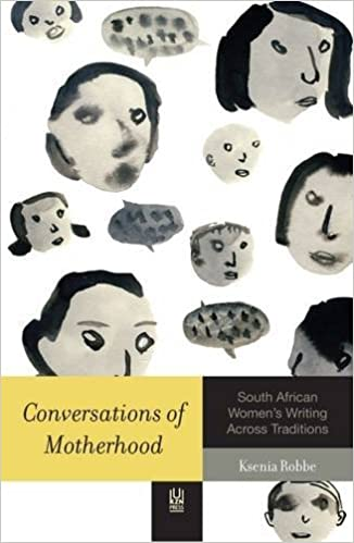 CONVERSATIONS OF MOTHERHOOD, South African women's writing across traditions