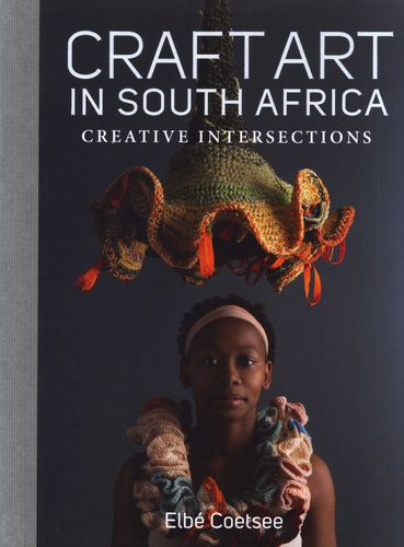 CRAFT ART IN SOUTH AFRICA, creative intersections