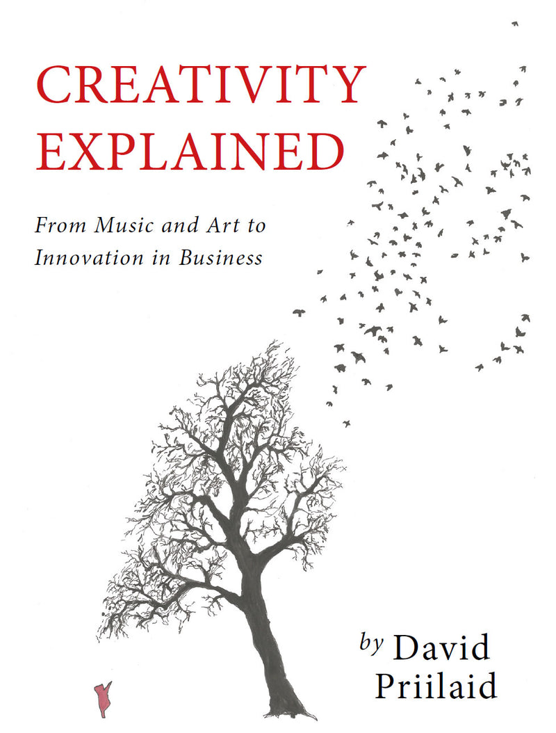 CREATIVITY EXPLAINED, from music and art to innovation in business