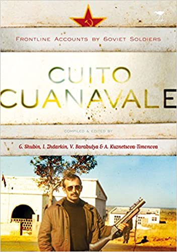 CUITO CUANAVALE, frontline accounts by Soviet soldiers, translated from the Russian by Tamara Reilly