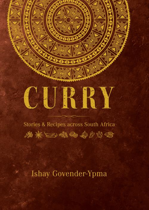CURRY, stories and recipes from across South Africa