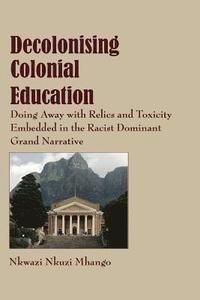 DECOLONISING COLONIAL EDUCATION, doing away with relics and toxicity embedded in the racist dominant grand narrative