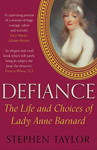 DEFIANCE, the life and choices of Lady Anne Barnard