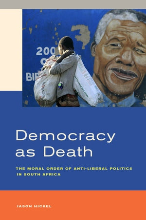 DEMOCRACY AS DEATH, the moral order of anti-liberal politics in South Africa