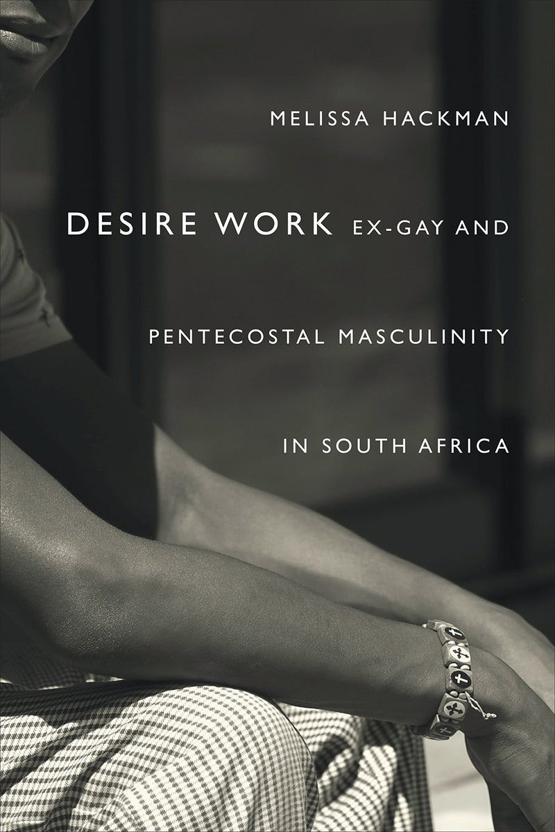 DESIRE WORK, ex-gay and Pentecostal masculinity in South Africa