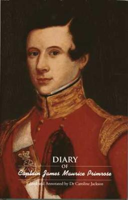 DIARY OF CAPTAIN JAMES MAURICE PRIMROSE, 43rd Regiment of Foot, edited and annotated by Dr Caroline Jackson