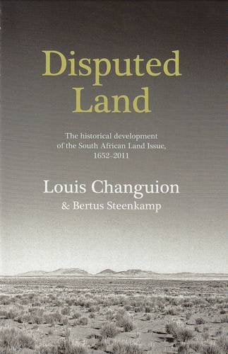 DISPUTED LAND, the historical development of the South African land issue, 1652-2011