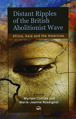 DISTANT RIPPLES OF THE BRITISH ABOLITIONIST WAVE, Africa, Asia and the Americans