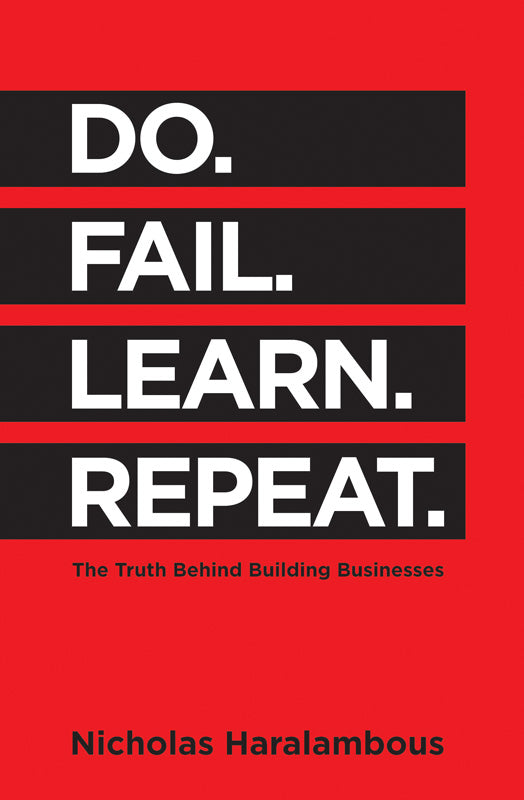 DO. FAIL. LEARN, REPEAT, the truth behind building businesses
