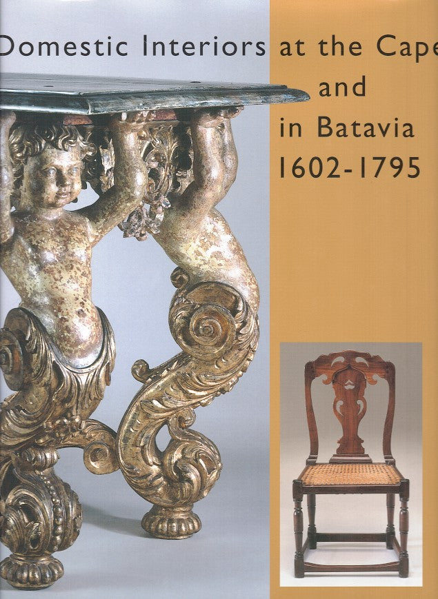 DOMESTIC INTERIORS AT THE CAPE AND IN BATAVIA, 1602-1795