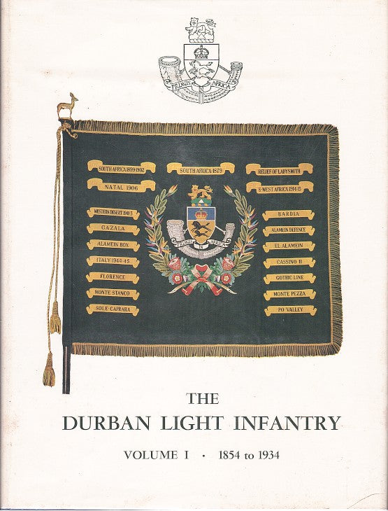 THE DURBAN LIGHT INFANTRY, volume I, 1854 to 1934, volume II, 1935 to 1960 the history of the Durban Light Infantry incorporating that of The Sixth South African Infantry, 1915-1917