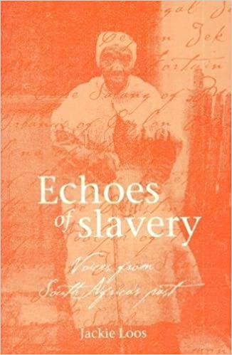 ECHOES OF SLAVERY, voices from South Africa's past