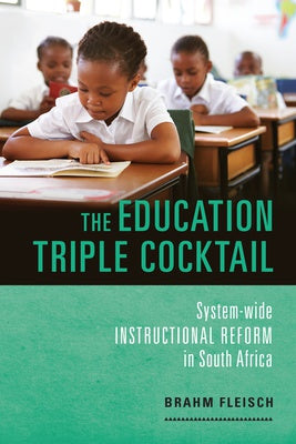THE EDUCATION TRIPLE COCKTAIL, system-wide instructional reform in South Africa