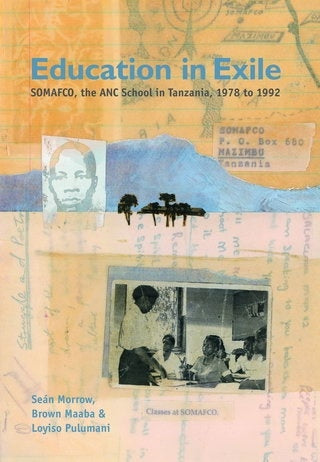 EDUCATION IN EXILE, SOMAFCO, the ANC school in Tanzania, 1978 to 1992