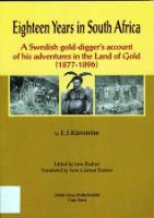 EIGHTEEN YEARS IN SOUTH AFRICA, a Swedish gold-digger's account of his adventures in the Land of Gold (1877-1896), edited by Ione Rudner, translated by Ione & Jalmar Rudner