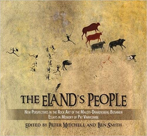THE ELAND'S PEOPLE, new perspectives on the rock art of the Maloti-Drakensberg Bushmen, essays in memory of Patricia Vinnicombe