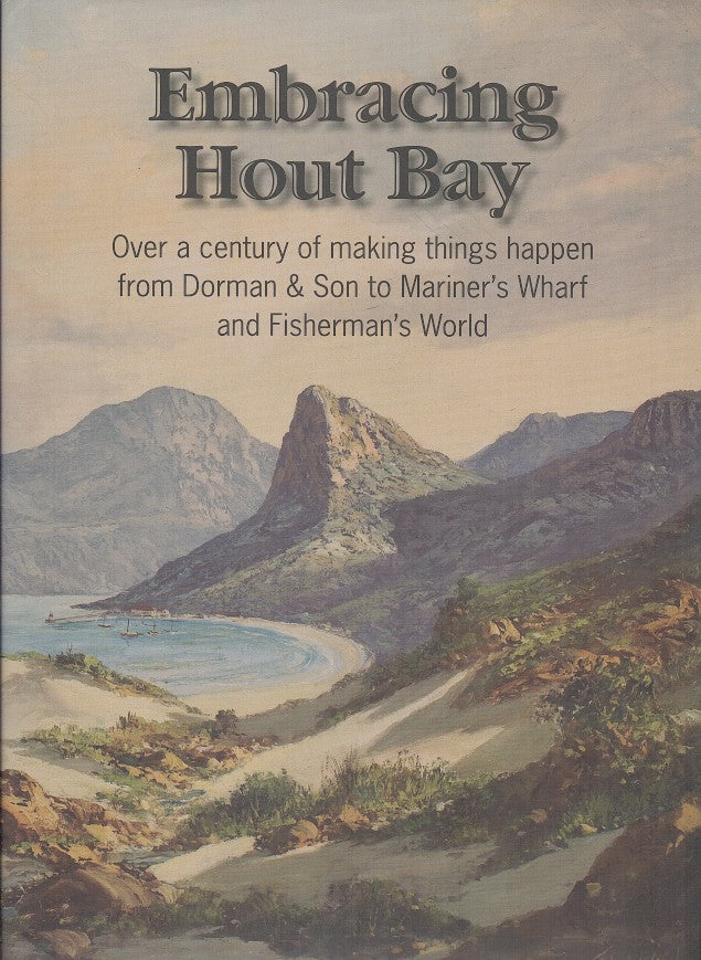 EMBRACING HOUT BAY, over a century of making things happen from Dorman & Son to Mariner's Wharf and Fisherman's World
