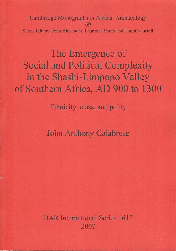 THE EMERGENCE OF SOCIAL AND POLITICAL COMPLEXITY IN THE SHASHI-LIMPOPO VALLEY OF SOUTHERN AFRICA, AD900-1300, ethnicity, class, and polity