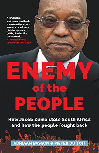 ENEMY OF THE PEOPLE, how Jacob Zuma stole South Africa and how the people fought back