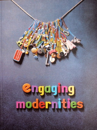 ENGAGING MODERNITIES, transformations of the commonplace